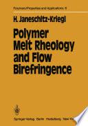 Polymer Melt Rheology And Flow Birefringence Book PDF