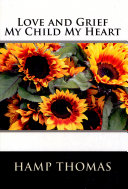 Love and Grief My Child My Heart