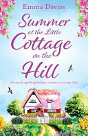 Summer at the Little Cottage on the Hill: An Utterly Uplifting Holiday Romance to Escape with