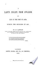 A Lady's Escape from Gwalior and Life in the Fort of Agra During the Mutinies of 1857 Pdf/ePub eBook