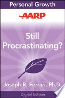 """AARP Still Procrastinating?: The No-Regrets Guide to Getting It Done"" by Joseph R. Ferrari"
