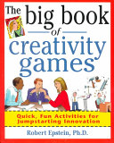 The Big Book of Creativity Games  Quick  Fun Acitivities for Jumpstarting Innovation Book