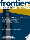 Magnetic resonance imaging of disturbed brain connectivity in psychiatric illness
