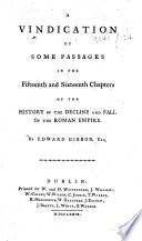 A Vindication Of Some Passages In The Fifteenth And Sixteenth Chapters Of The History Of The Decline And Fall Of The Roman Empire