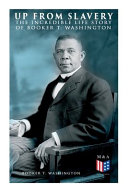 Up from Slavery  The Incredible Life Story of Booker T  Washington Book PDF
