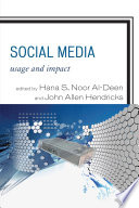 """Social Media: Usage and Impact"" by Hana S. Noor Al-Deen, John Allen Hendricks"