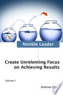 Nimble Leader Volume 1  Create Unrelenting Focus on Achieving Results