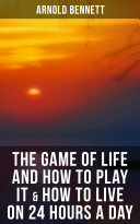 The Game of Life and How to Play It & How to Live on 24 Hours a Day