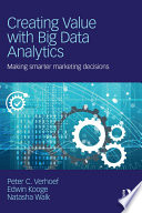 Creating Value with Big Data Analytics  : Making Smarter Marketing Decisions