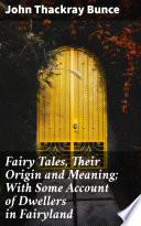 Fairy Tales  Their Origin and Meaning  With Some Account of Dwellers in Fairyland