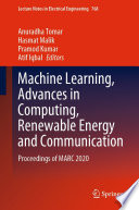 Machine Learning  Advances in Computing  Renewable Energy and Communication