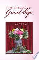 To Kiss My Beloved Good Bye