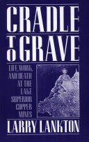 Cradle to Grave : Life, Work, and Death at the Lake Superior Copper Mines