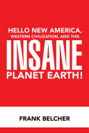 Hello New America, Western Civilization, and This Insane Planet Earth!