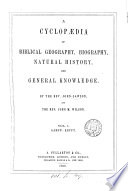 A cyclop  dia of biblical geography  biography  natural history  and general knowledge  by J  Lawson and J M  Wilson
