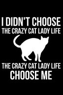 I Didn t Choose the Crazy Cat Lady Life the Crazy Cat Lady Life Choose Me