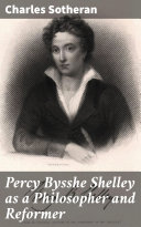 Pdf Percy Bysshe Shelley as a Philosopher and Reformer Telecharger