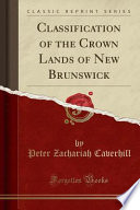 Classification of the Crown Lands of New Brunswick (Classic Reprint)