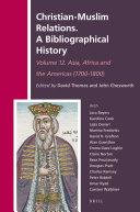 Christian Muslim Relations  A Bibliographical History  Volume 12 Asia  Africa and the Americas  1700 1800