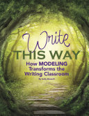 Write This Way  How Modeling Transforms the Writing Classroom