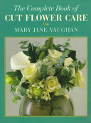 The Complete Book of Cut Flower Care
