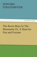 The Rover Boys In The Mountains Or, A Hunt for Fun and Fortune