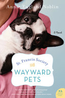 link to St. Francis Society for Wayward Pets : a novel in the TCC library catalog