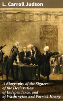 A Biography of the Signers of the Declaration of Independence, and of Washington and Patrick Henry [Pdf/ePub] eBook