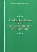 Pre-Raphaelitism and the pre-Raphaelite brotherhood Pdf/ePub eBook