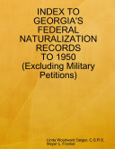 Index to Georgia s Federal Naturalization Records to 1950  Excluding Military Petitions