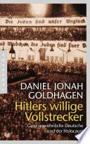 Hitlers willige Vollstrecker  : Ganz gewöhnliche Deutsche und der Holocaust