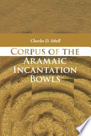 Corpus of the Aramaic Incantation Bowls
