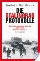 Die Stalingrad-Protokolle  : Sowjetische Augenzeugen berichten aus der Schlacht