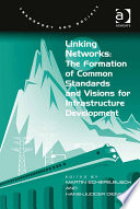 Linking Networks: The Formation of Common Standards and Visions for Infrastructure Development