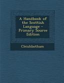 A Handbook of the Scottish Language   Primary Source Edition