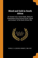 Blood and Gold in South Africa: An Answer to Dr. Conan Doyle; Being an Examination of His Account of the Cause and Conduct of the South African War ebook
