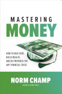 Mastering Money: How to Beat Debt, Build Wealth, and Be Prepared for any Financial Crisis Pdf/ePub eBook