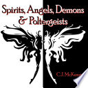 Spirits, Angels, Demons & Poltergeists
