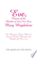 Eve  Woman of the Garden of Eden  Was Born Mary Magdalene Book