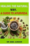 Healing the Natural Way. a Guide to Ayurveda