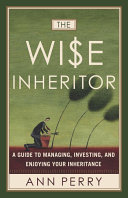 The Wise Inheritor: A Guide to Managing, Investing and Enjoying Your ...