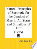 Natural Principles of Rectitude for the Conduct of Man in All States and Situations of Life, 1795