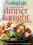 Cooking Light The Essential Dinner Tonight Cookbook