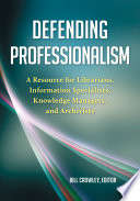 Defending Professionalism A Resource For Librarians Information Specialists Knowledge Managers And Archivists Book PDF