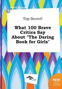 Top Secret  What 100 Brave Critics Say about the Daring Book for Girls Book PDF