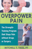 Overpower Pain: The Strength-training Program that Stops ...