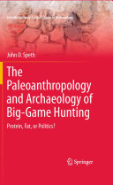 The Paleoanthropology and Archaeology of Big Game Hunting