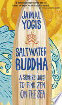 """Saltwater Buddha: A Surfer's Quest to Find Zen on the Sea"" by Jaimal Yogis"