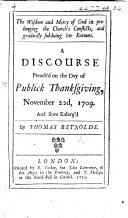 The Wisdom and Mercy of God in Prolonging the Church s Conflicts  and Gradually Subduing Her Enemies  A Discourse Preach d on the Day of Publick Thanksgiving  November 22d  1709  and Since Enlarg d