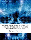 Collaborate  Predict and Solve Business Intelligence Problems with Cloud Computing